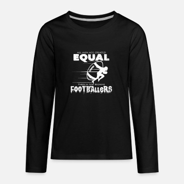 Pitch All Men Are Created Equal Football Quotes Cool - Kids' Premium Longsleeve Shirt