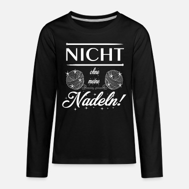 Nothing without my needles! Crochet knit sew yarn - Kids' Premium Longsleeve Shirt