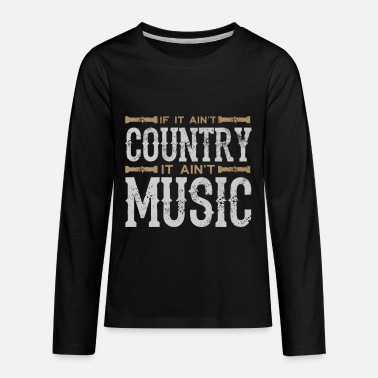 Countrymusic If It Ain't Country It Ain't Music - Kids' Premium Longsleeve Shirt