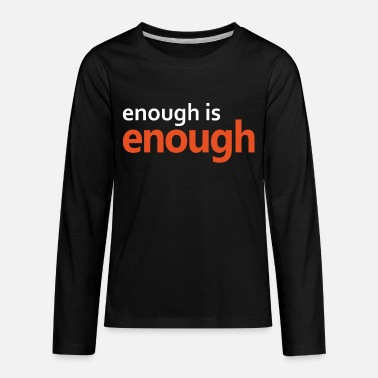 Enough Enough is Enough - Kids' Premium Longsleeve Shirt
