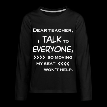 Dear teacher, I talk to everyone - Kids' Premium Long Sleeve T-Shirt