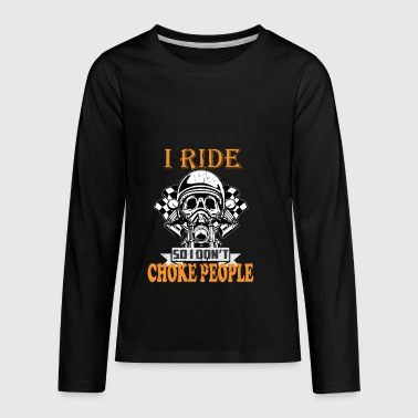 Motorcycle Biker I Ride So I Don't Choke People - Kids' Premium Long Sleeve T-Shirt