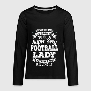 I'D Grow Up To Be A Super Sexy Football Lady - Kids' Premium Long Sleeve T-Shirt