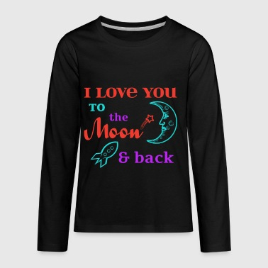 I Love You To The Moon & Back - Kids' Premium Long Sleeve T-Shirt