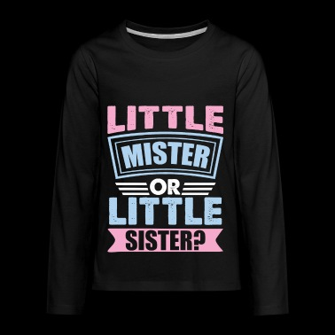 Little Mister Or Little Sister | Gender Reveal - Kids' Premium Long Sleeve T-Shirt