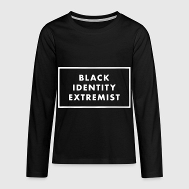 Black Identity Extremist - Kids' Premium Long Sleeve T-Shirt