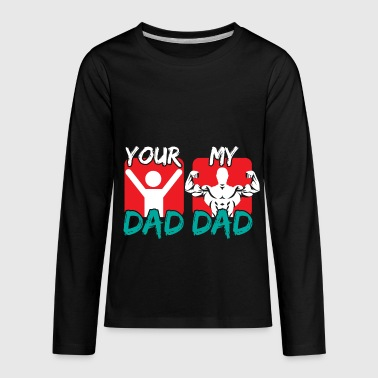 MY DAD YOUR DAD - Kids' Premium Long Sleeve T-Shirt