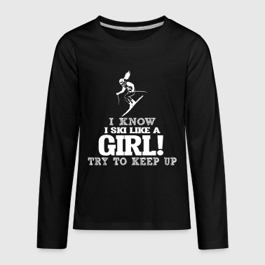 I Know I Ski Like A Girl, Try To Keep Up. - Kids' Premium Long Sleeve T-Shirt