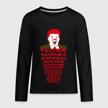 You Won't Believe How Well We All Float Down Here - Kids' Premium Long Sleeve T-Shirt