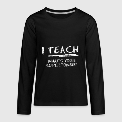 I Teach What Is Your Superpower? - Kids' Premium Long Sleeve T-Shirt