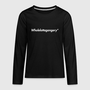 wholelottagangery* - Kids' Premium Long Sleeve T-Shirt
