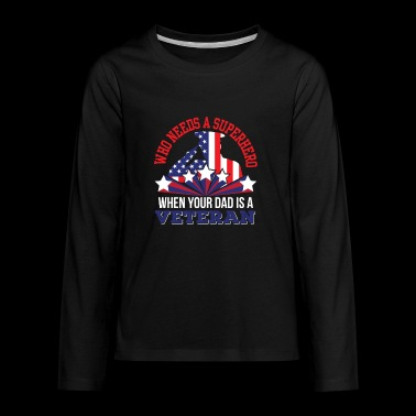 Who Needs Superhero Your Dad Is Veteran - Kids' Premium Long Sleeve T-Shirt