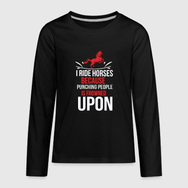Horse T Shirt I ride Horses because punching peo - Kids' Premium Long Sleeve T-Shirt