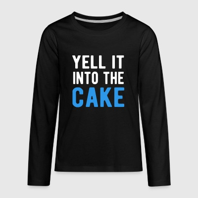 Yell It Into The Cake T-Shirt - Kids' Premium Long Sleeve T-Shirt