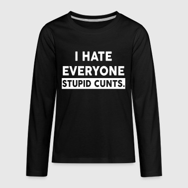 I hate everyone - Kids' Premium Long Sleeve T-Shirt