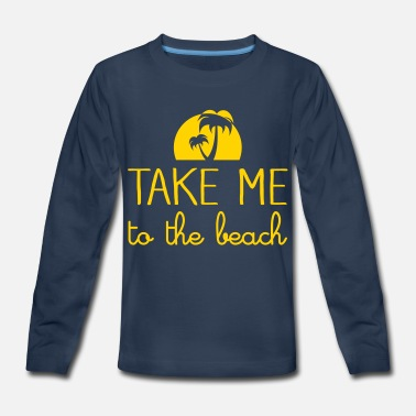 Take Take Me To The Beach - Kids' Premium Long Sleeve T-Shirt