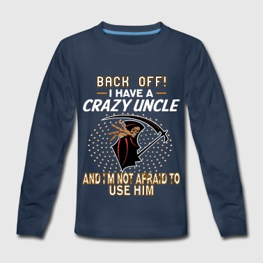 I Have A Crazy Uncle! - Kids' Premium Long Sleeve T-Shirt