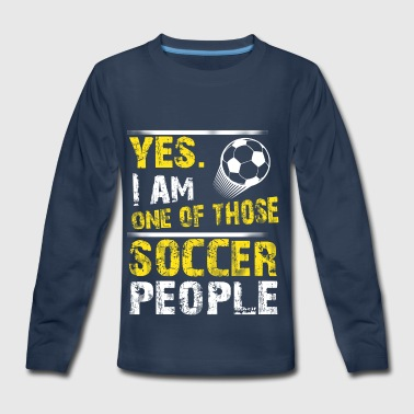 Yes. I Am One Of Those Soccer People - Kids' Premium Long Sleeve T-Shirt