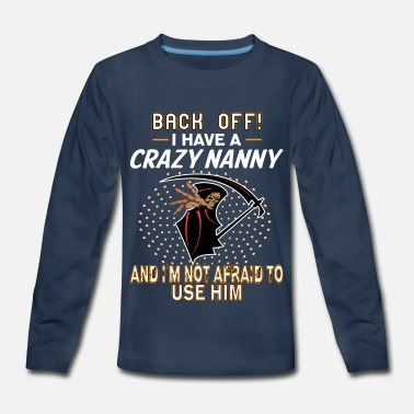 Crazy Nanny I Have A Crazy Nanny! - Kids' Premium Long Sleeve T-Shirt