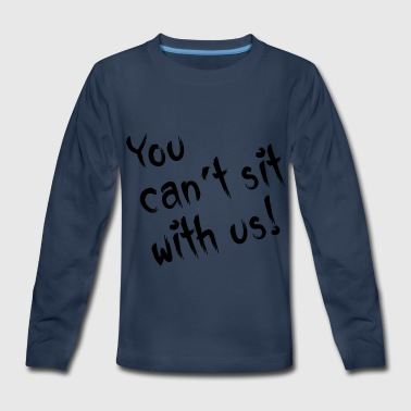 You cant sit with us - Kids' Premium Long Sleeve T-Shirt