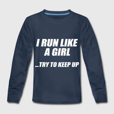 Run Like A Girl Try to Keep Up - Kids' Premium Long Sleeve T-Shirt