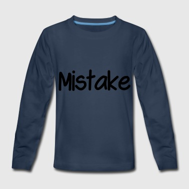 Mistake - Kids' Premium Long Sleeve T-Shirt