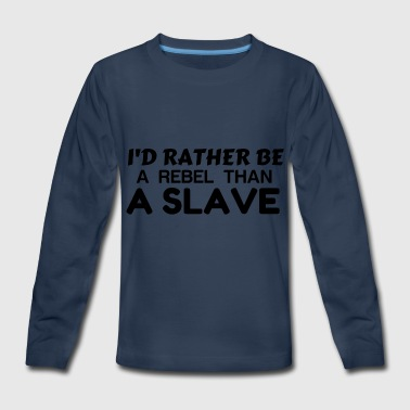 RATHER BE A REBEL THAN A SLAVE - Kids' Premium Long Sleeve T-Shirt