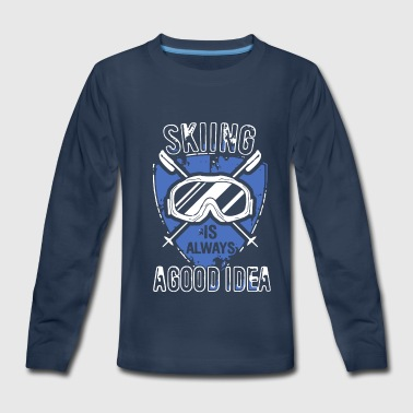 Skiing Is Always A Good Idea Shirts - Kids' Premium Long Sleeve T-Shirt