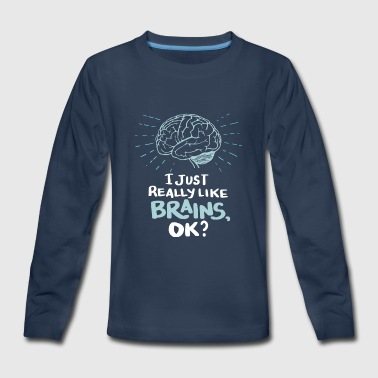 Back To School I just really like brains, ok? Funny Doctor Gifts - Kids' Premium Long Sleeve T-Shirt