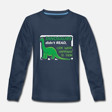 Read Dinosaurs Didn't Read Look What Happened T-Shirt - Kids' Premium Long Sleeve T-Shirt