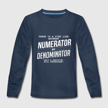 Fine Line Between Numerator And Denominator - Kids' Premium Long Sleeve T-Shirt