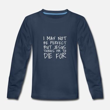 Christian This I May Not Be Perfect But Jesus Thinks I'm To  - Kids' Premium Long Sleeve T-Shirt