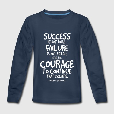 Churchill Quotes Courage to Continue Quote Winston Churchill - Kids' Premium Long Sleeve T-Shirt