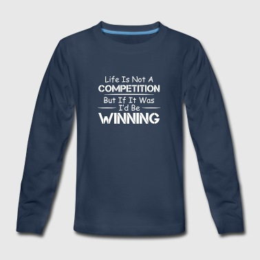 Life Not Competition It Was I Winning - Kids' Premium Long Sleeve T-Shirt