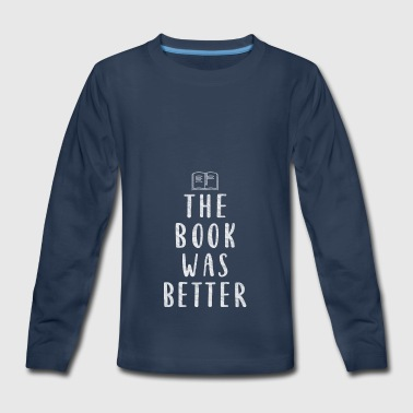 The Book was better - Book Shirt - Kids' Premium Long Sleeve T-Shirt
