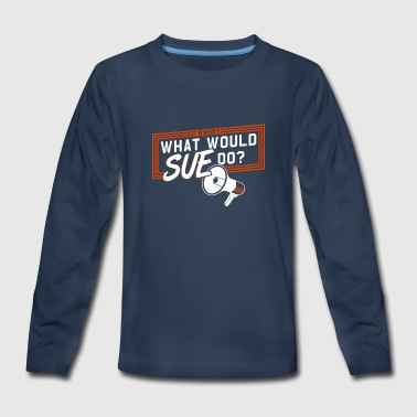 What Would Sue Do - Kids' Premium Long Sleeve T-Shirt