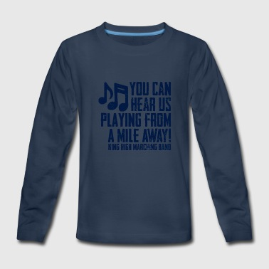 You Can Hear Use From A Mile Away King High March - Kids' Premium Long Sleeve T-Shirt