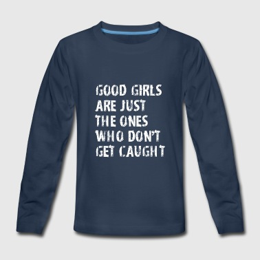 One Good Girl Good Girls Are Just The Ones Who Dont Get Caught - Kids' Premium Long Sleeve T-Shirt