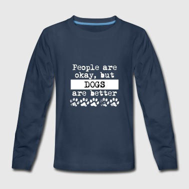 There Better Be Dogs Dogs Are Better - Kids' Premium Long Sleeve T-Shirt