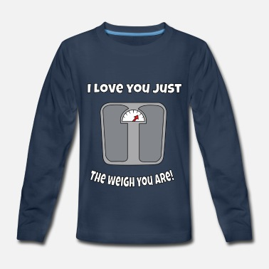 I Love You Just The Weigh You Are! - Kids' Premium Longsleeve Shirt