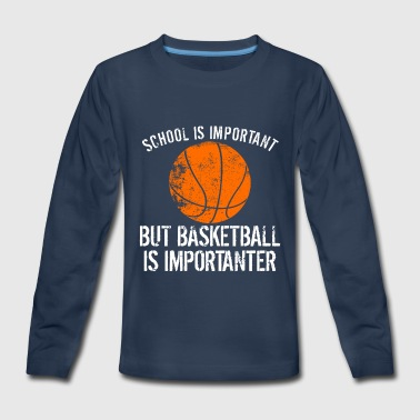 School Is Important But Basketball Is Importanter - Kids' Premium Long Sleeve T-Shirt
