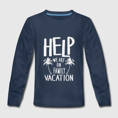 Help We Are On Family Vacation - Kids' Premium Long Sleeve T-Shirt