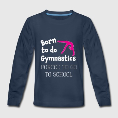 Funny Born to do this gymnastics - Kids' Premium Long Sleeve T-Shirt