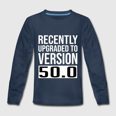 Version 50 Recently Upgraded To Version 50 Shirt, Funny 50th - Kids' Premium Long Sleeve T-Shirt