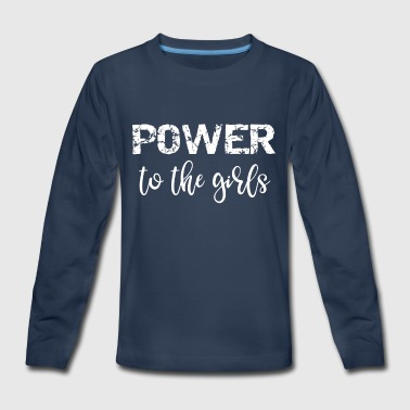 Feminist Power to the Girls Girl Power - Kids' Premium Long Sleeve T-Shirt