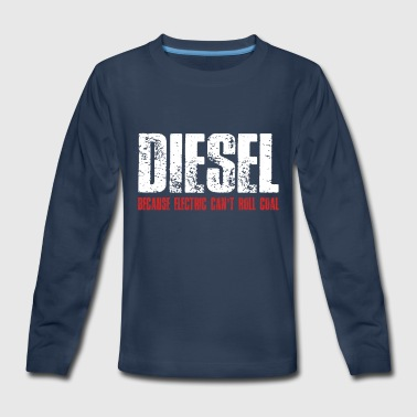 Crossfit Diesel Diesel Because Electric Can t Roll Coal Funny - Kids' Premium Long Sleeve T-Shirt