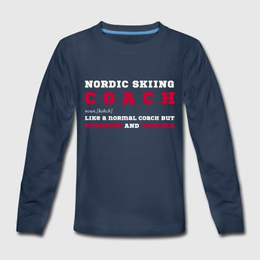 Nordic Skiing Coach - Gift for Nordic Skii Coaches - Kids' Premium Long Sleeve T-Shirt