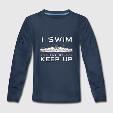 I Swim Try To Keep Up Swimming Swimmer Sports - Kids' Premium Long Sleeve T-Shirt