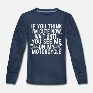 Babe If You Think I'm Cute You Should See Motorcycle - Kids' Premium Longsleeve Shirt