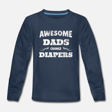 Awesome Dads Change Diapers Fathers Day Gift - Kids' Premium Long Sleeve T-Shirt